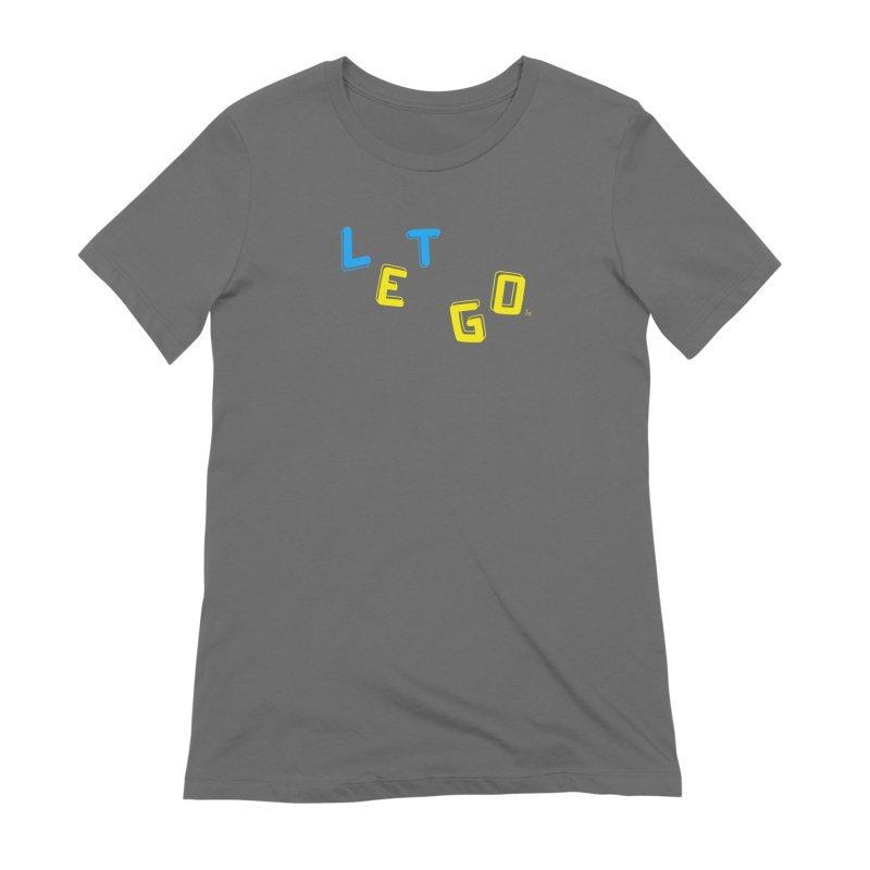 Let Go Women's Extra Soft T-Shirt by No Agenda by Andy Rado