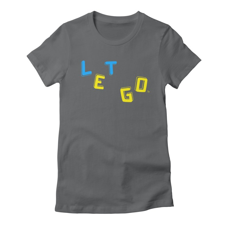 Let Go Women's Fitted T-Shirt by No Agenda by Andy Rado