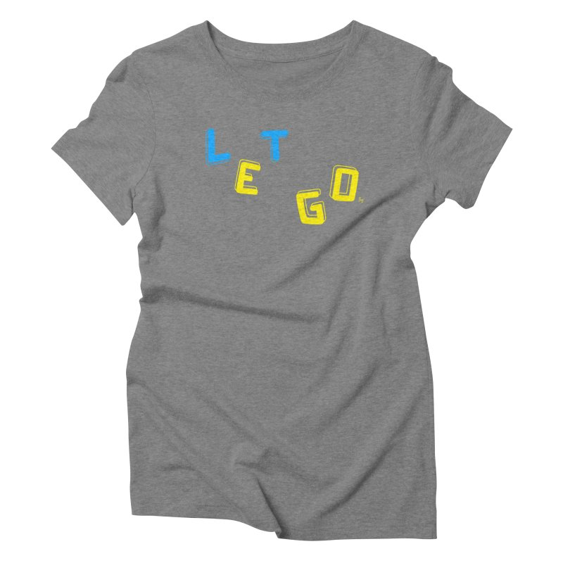 Let Go Women's Triblend T-Shirt by No Agenda by Andy Rado