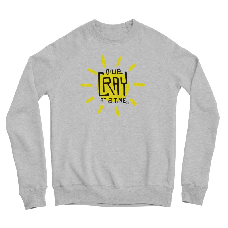 One Cray at a Time Women's Sponge Fleece Sweatshirt by No Agenda by Andy Rado