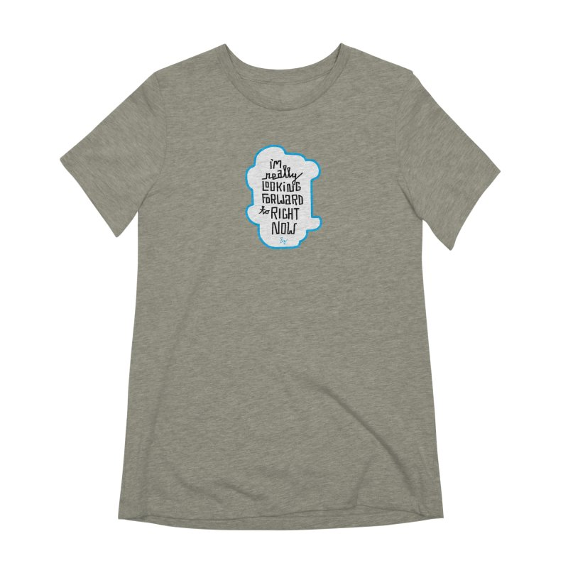 I'm Really Looking Forward to Right Now™ Women's Extra Soft T-Shirt by No Agenda by Andy Rado