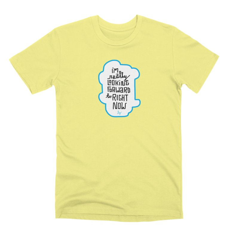 I'm Really Looking Forward to Right Now™ Men's Premium T-Shirt by No Agenda by Andy Rado