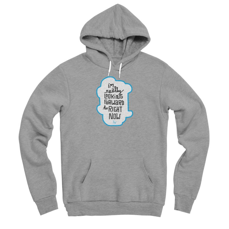 I'm Really Looking Forward to Right Now™ Men's Sponge Fleece Pullover Hoody by No Agenda by Andy Rado