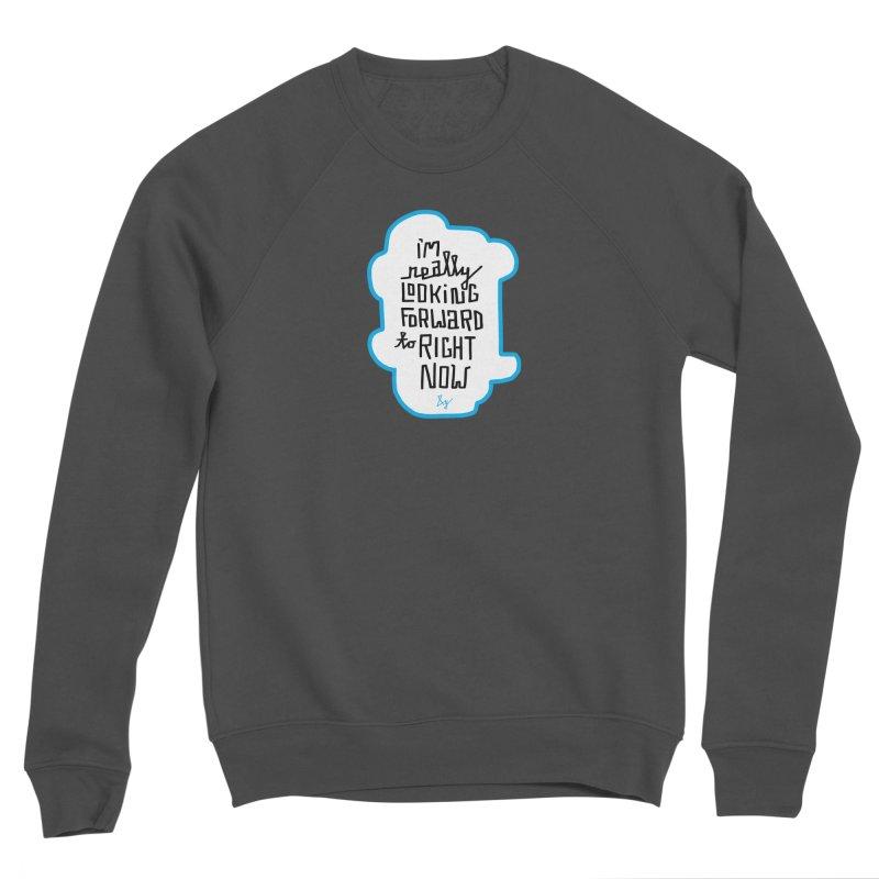I'm Really Looking Forward to Right Now™ Men's Sponge Fleece Sweatshirt by No Agenda by Andy Rado