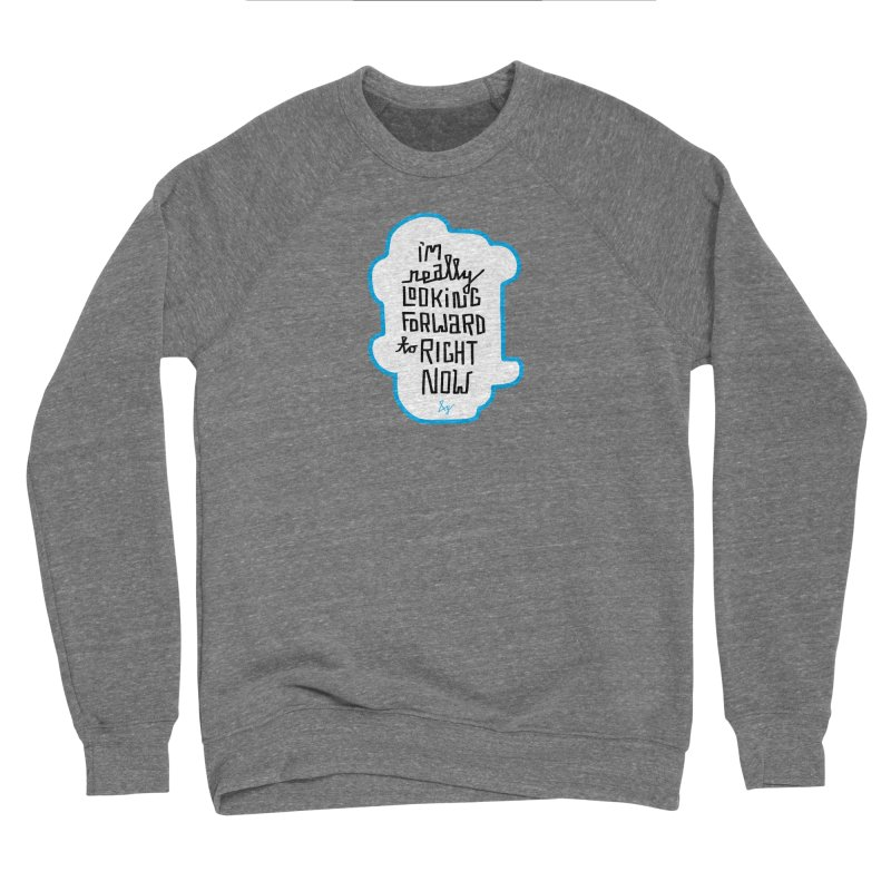 I'm Really Looking Forward to Right Now™ Men's Sponge Fleece Sweatshirt by No Agenda by Andy Rado