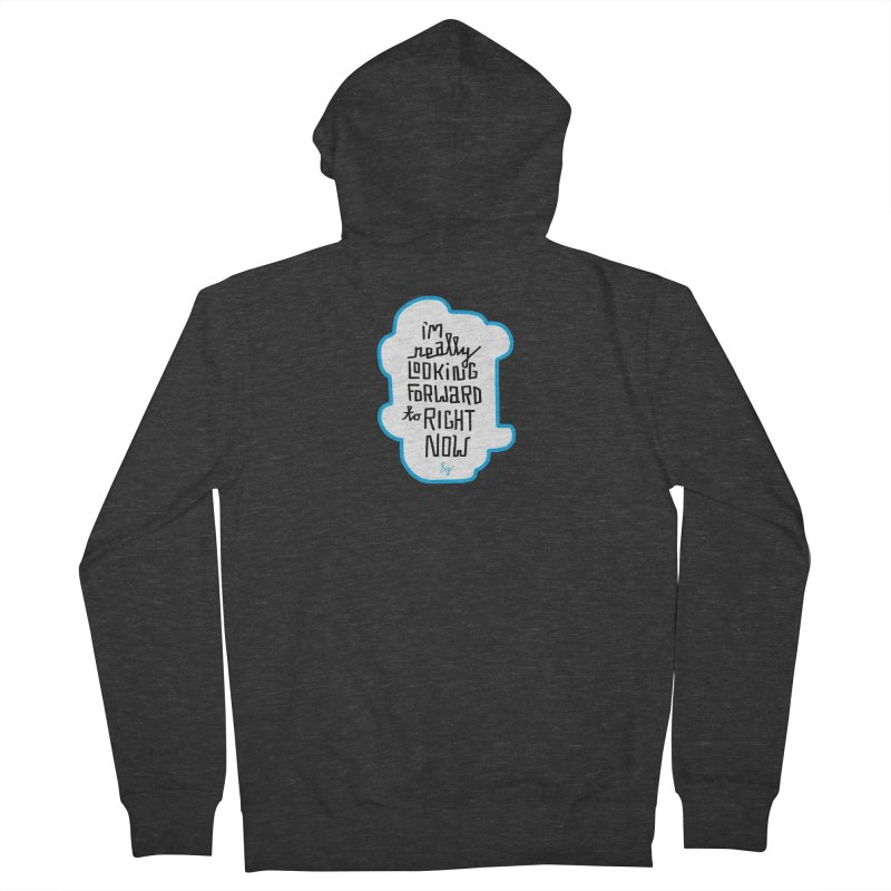 I'm Really Looking Forward to Right Now™ Women's French Terry Zip-Up Hoody by No Agenda by Andy Rado