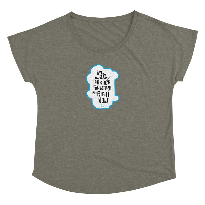 I'm Really Looking Forward to Right Now™ Women's Dolman Scoop Neck by No Agenda by Andy Rado