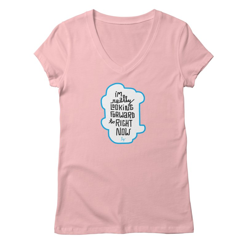 I'm Really Looking Forward to Right Now™ Women's Regular V-Neck by No Agenda by Andy Rado