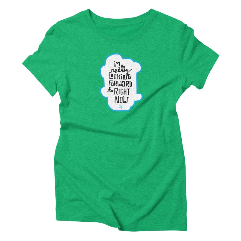 I'm Really Looking Forward to Right Now™ Women's Triblend T-Shirt by No Agenda by Andy Rado