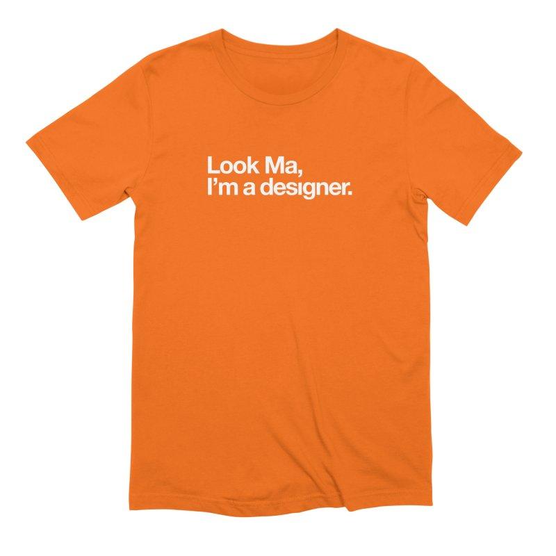 Look Ma, I'm a Designer Men's Extra Soft T-Shirt by No Agenda by Andy Rado