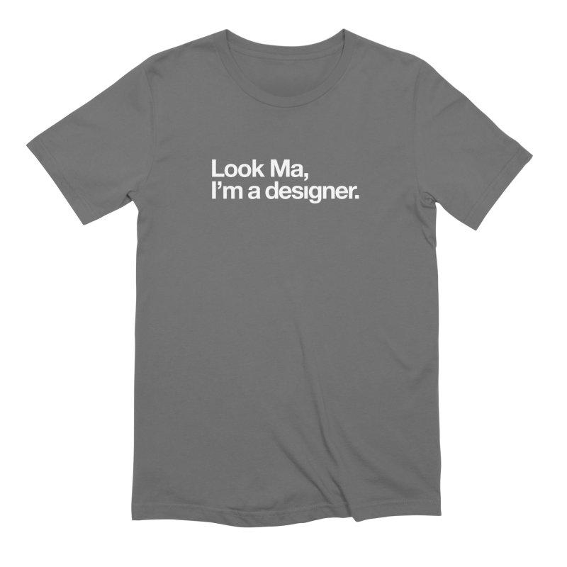 Look Ma, I'm a Designer Men's T-Shirt by &y | Andy Rado