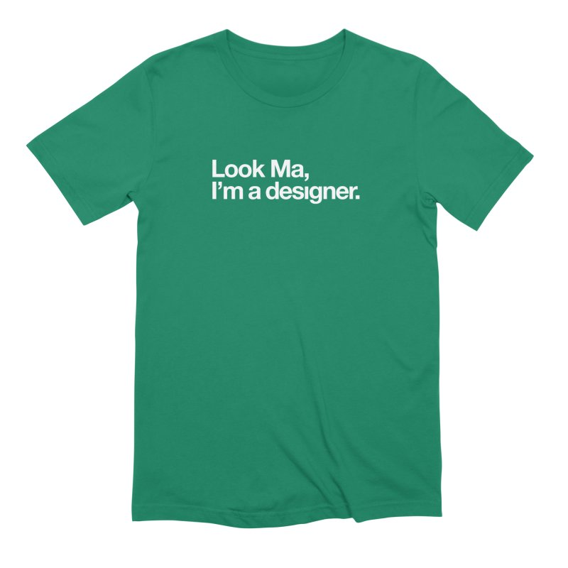 Look Ma, I'm a Designer Men's Extra Soft T-Shirt by No Agenda by Andy Rado