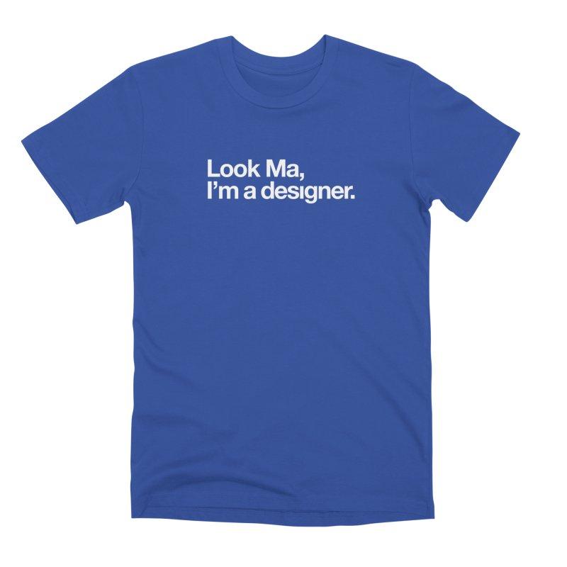 Look Ma, I'm a Designer Men's Premium T-Shirt by No Agenda by Andy Rado