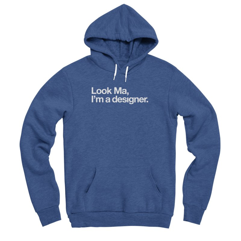 Look Ma, I'm a Designer Men's Sponge Fleece Pullover Hoody by No Agenda by Andy Rado