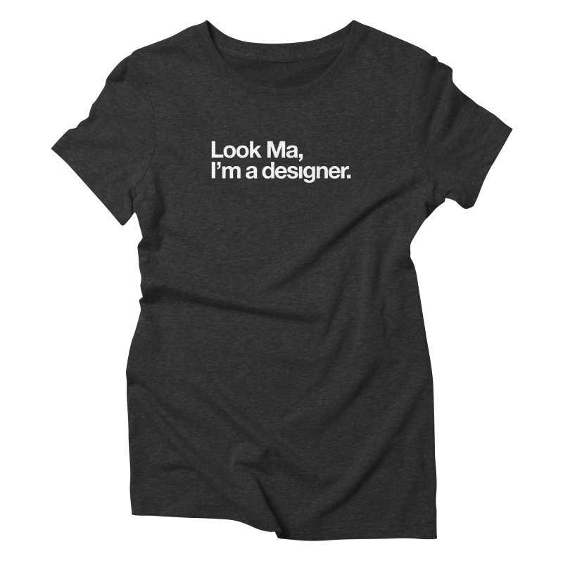 Look Ma, I'm a Designer Women's T-Shirt by &y | Andy Rado
