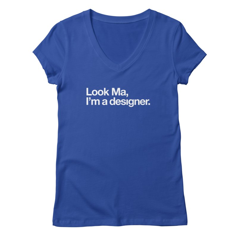 Look Ma, I'm a Designer Women's Regular V-Neck by No Agenda by Andy Rado