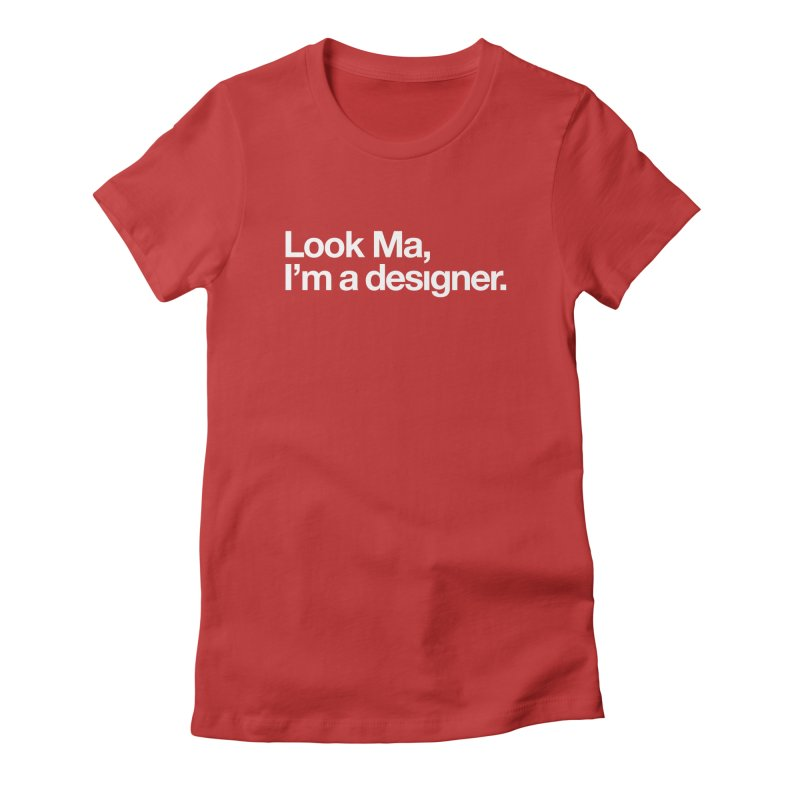 Look Ma, I'm a Designer Women's Fitted T-Shirt by No Agenda by Andy Rado