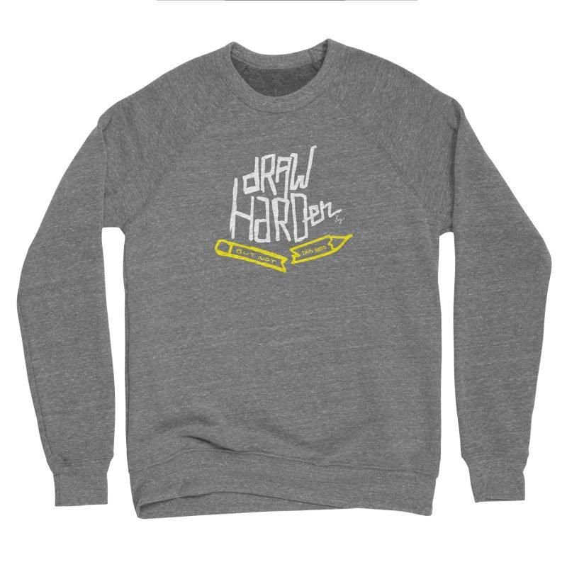 Draw Harder Men's Sponge Fleece Sweatshirt by No Agenda by Andy Rado