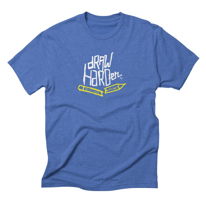 Draw Harder Men's Triblend T-Shirt by No Agenda by Andy Rado
