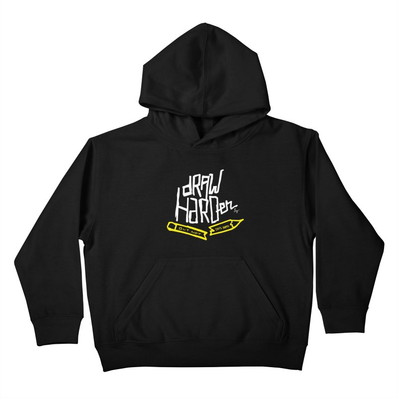 Draw Harder Kids Pullover Hoody by No Agenda by Andy Rado