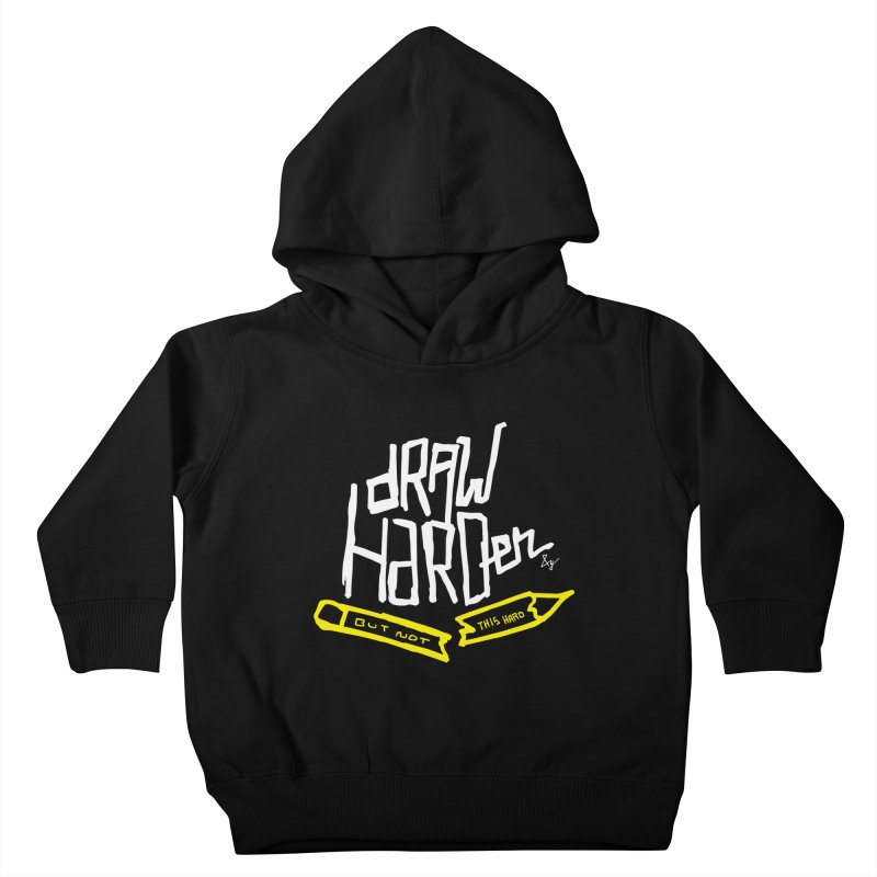 Draw Harder Kids Toddler Pullover Hoody by No Agenda by Andy Rado