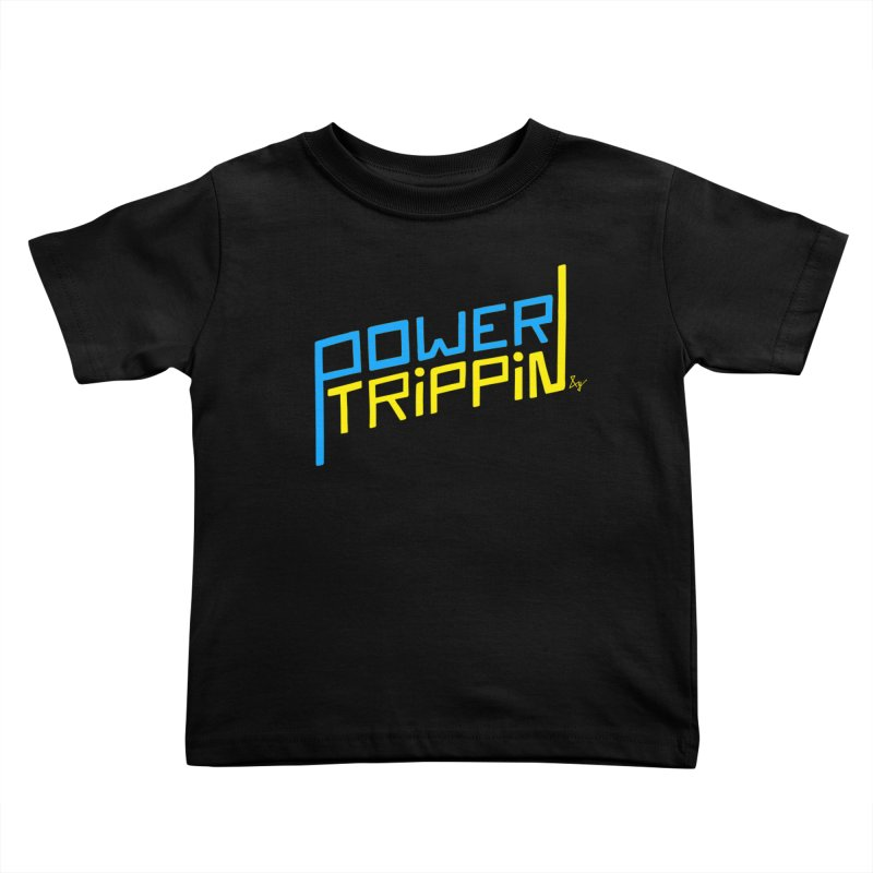 Power Trippin Kids Toddler T-Shirt by No Agenda by Andy Rado