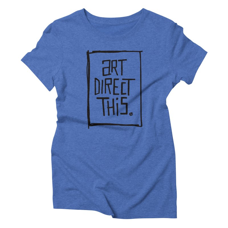 Art Direct This Women's Triblend T-Shirt by No Agenda by Andy Rado