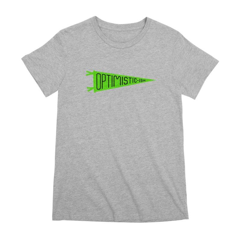 Optimistic-ish Women's Premium T-Shirt by No Agenda by Andy Rado