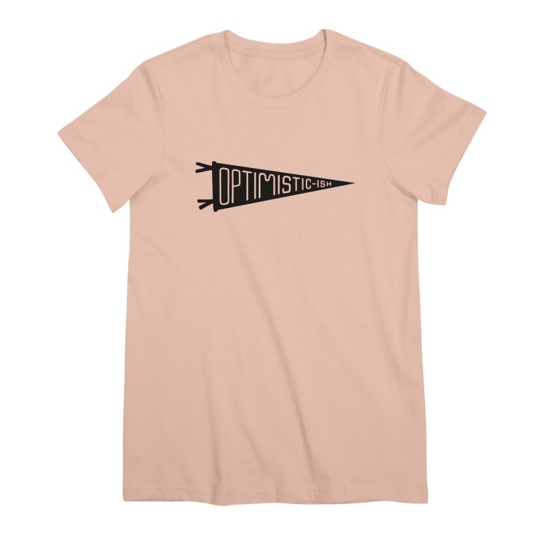 Optimistic-ish Women's Premium T-Shirt by No Agenda by Andy Rado