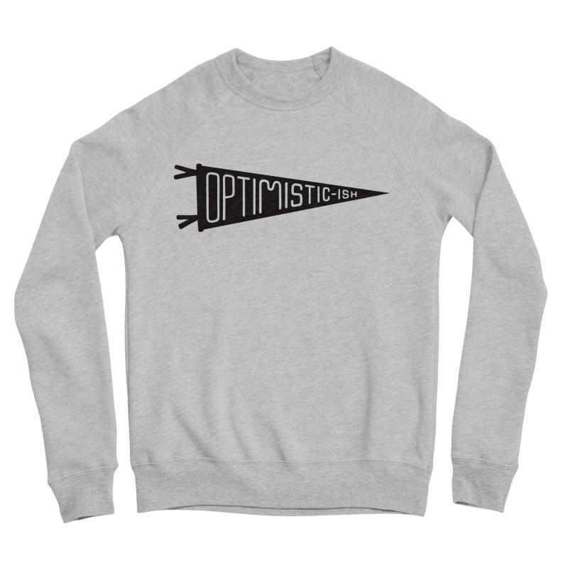 Optimistic-ish Men's Sponge Fleece Sweatshirt by No Agenda by Andy Rado