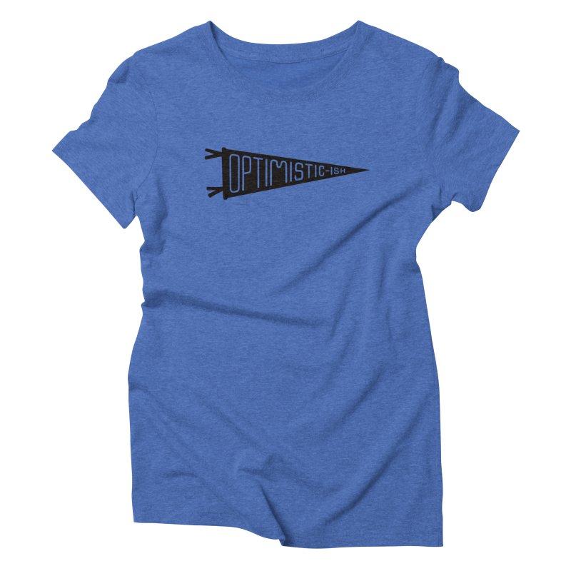 Optimistic-ish Women's Triblend T-Shirt by No Agenda by Andy Rado