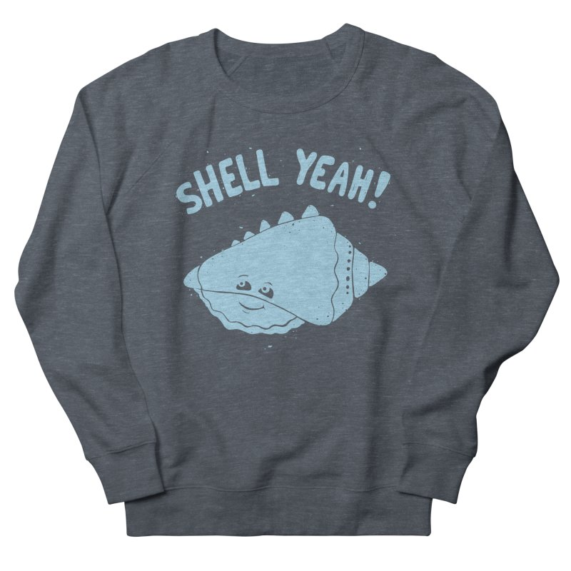 (S)HELL YEAH!  Women's Sweatshirt by DYLAN'S SHOP