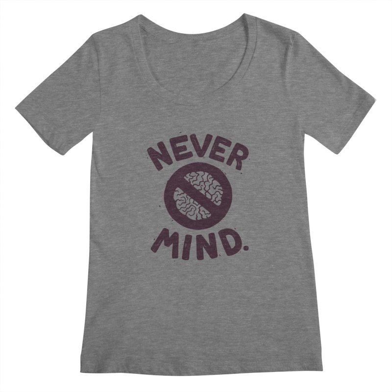 NEVER M/ND Women's Scoopneck by DYLAN'S SHOP