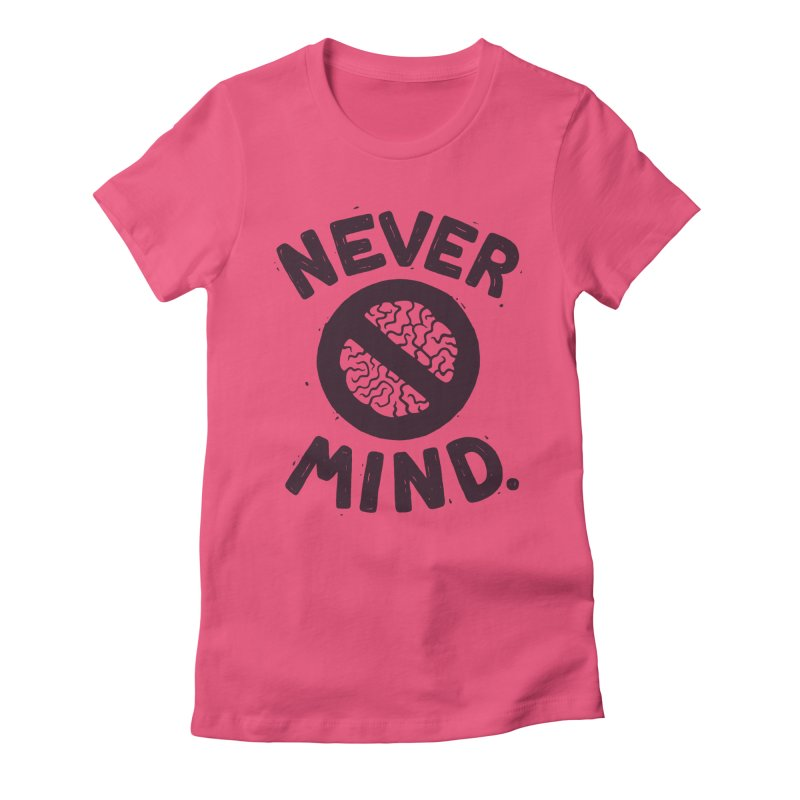 NEVER M/ND Women's Fitted T-Shirt by DYLAN'S SHOP