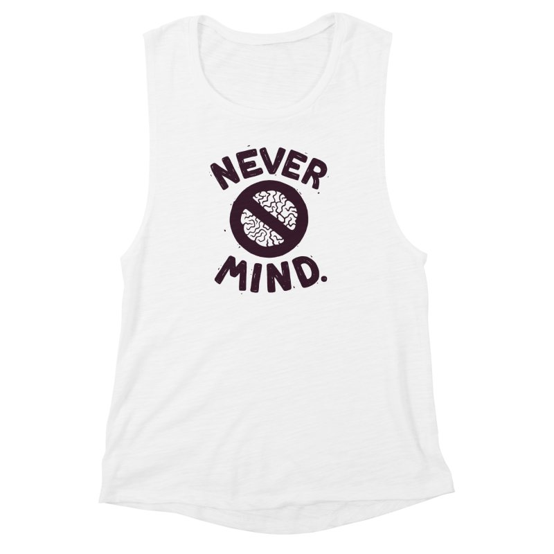 NEVER M/ND Women's Muscle Tank by DYLAN'S SHOP