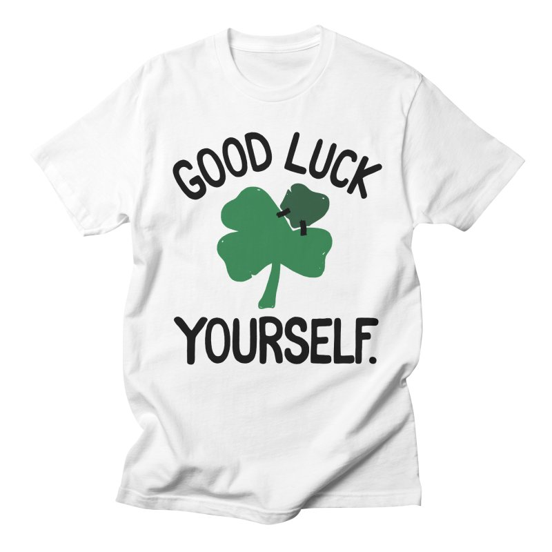 GOOD LUCK YOURSELF Men's T-shirt by DYLAN'S SHOP