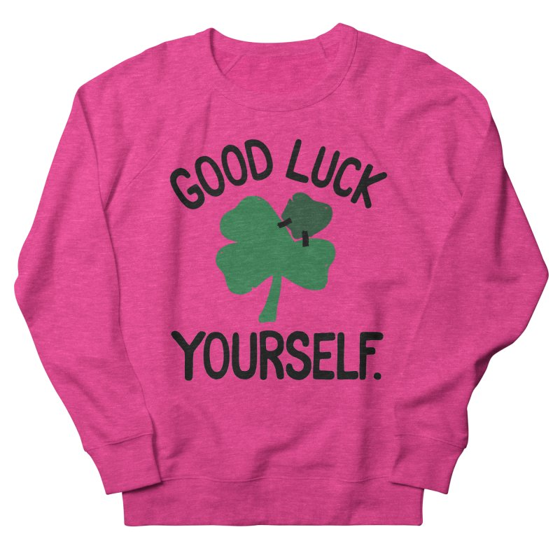 GOOD LUCK YOURSELF Women's Sweatshirt by DYLAN'S SHOP