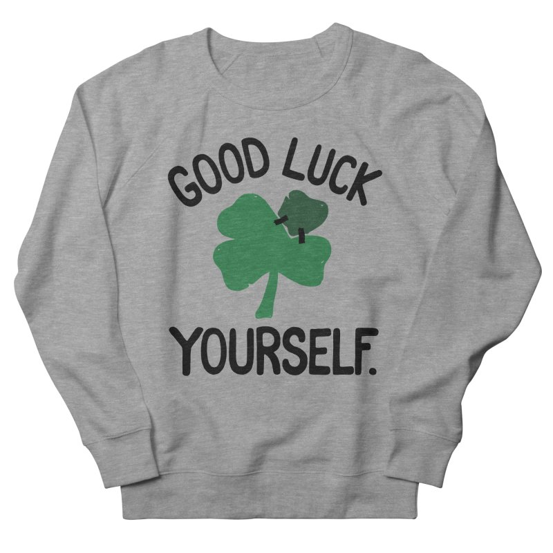 GOOD LUCK YOURSELF Men's Sweatshirt by DYLAN'S SHOP