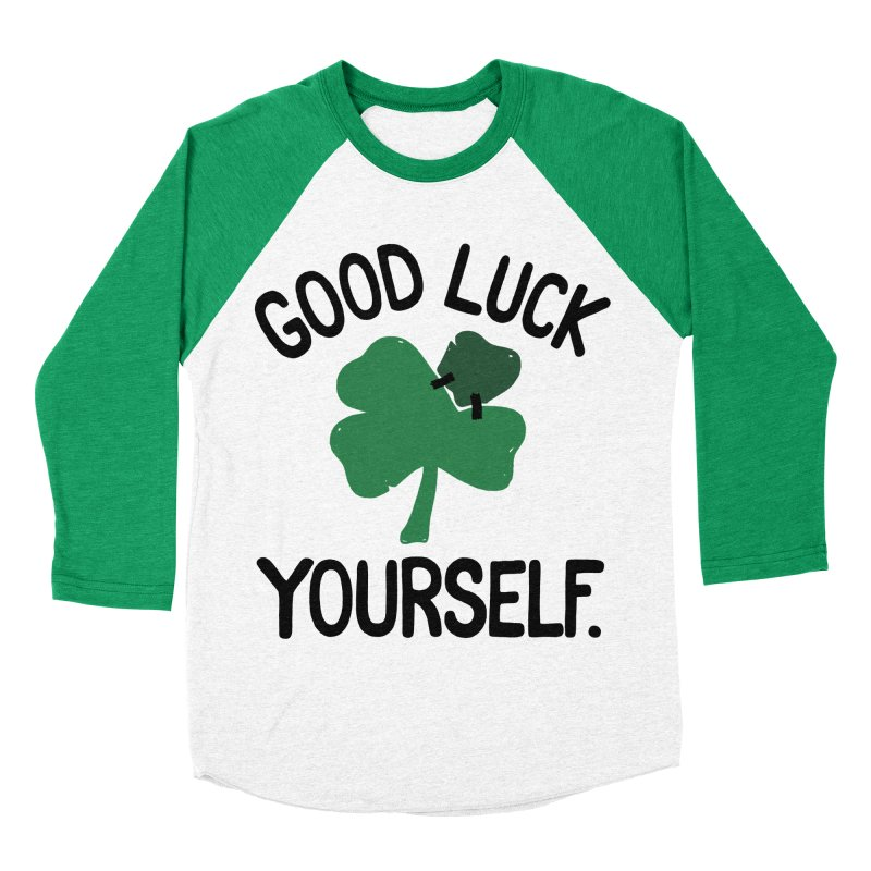 GOOD LUCK YOURSELF Women's Baseball Triblend T-Shirt by DYLAN'S SHOP