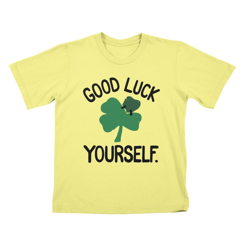 GOOD LUCK YOURSELF Kids T-shirt by DYLAN'S SHOP