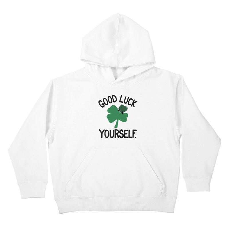 GOOD LUCK YOURSELF Kids Pullover Hoody by DYLAN'S SHOP