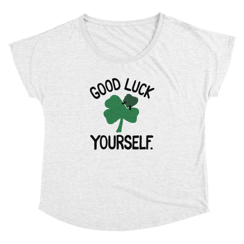 GOOD LUCK YOURSELF Women's Dolman by DYLAN'S SHOP