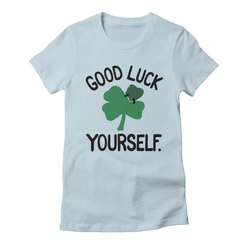 GOOD LUCK YOURSELF Women's Fitted T-Shirt by DYLAN'S SHOP