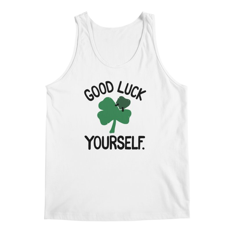 GOOD LUCK YOURSELF Men's Tank by DYLAN'S SHOP