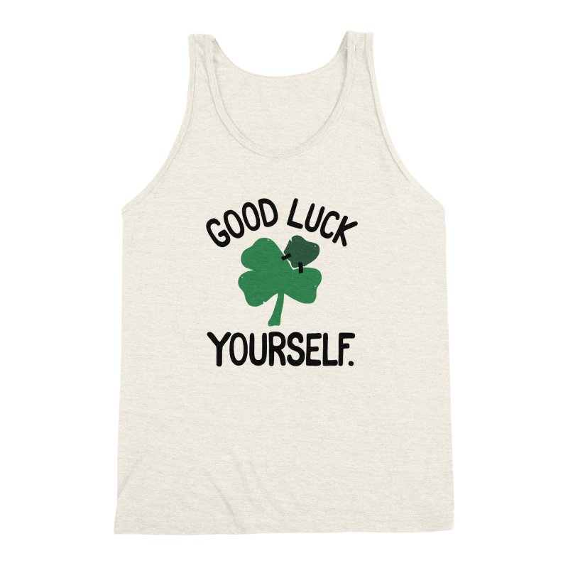 GOOD LUCK YOURSELF Men's Triblend Tank by DYLAN'S SHOP