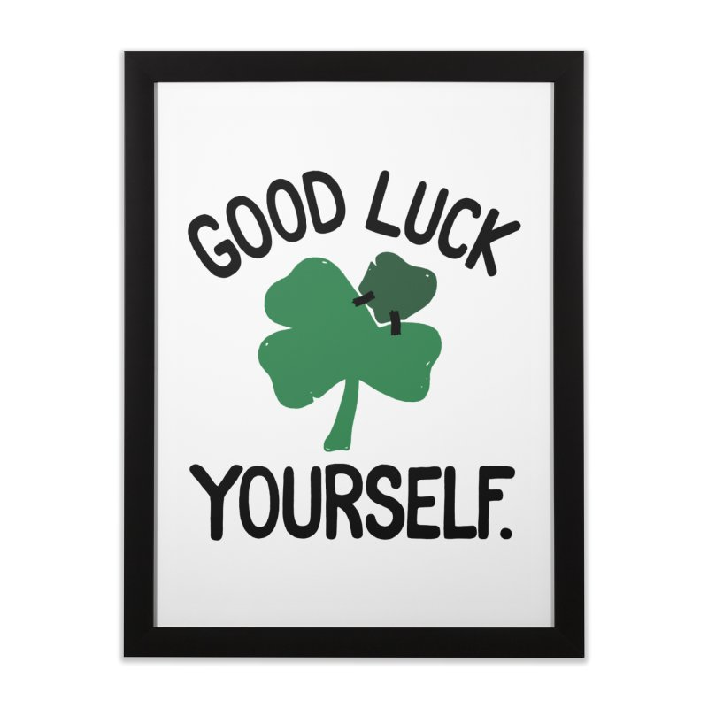 GOOD LUCK YOURSELF Home Framed Fine Art Print by DYLAN'S SHOP