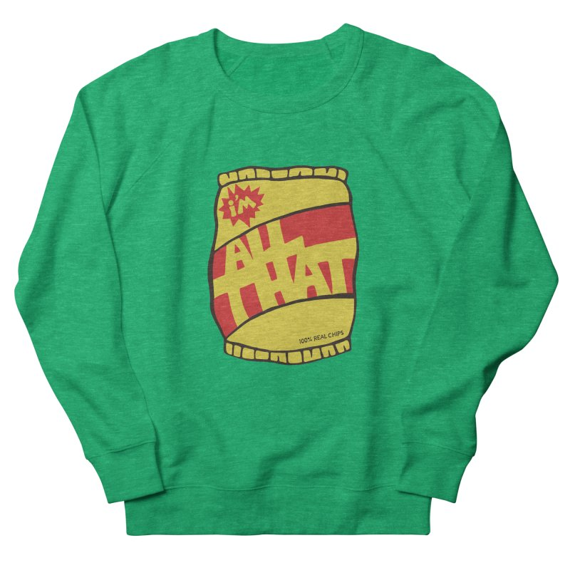 ALL THAT!  Women's Sweatshirt by DYLAN'S SHOP