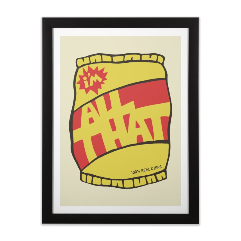 ALL THAT!  Home Framed Fine Art Print by DYLAN'S SHOP