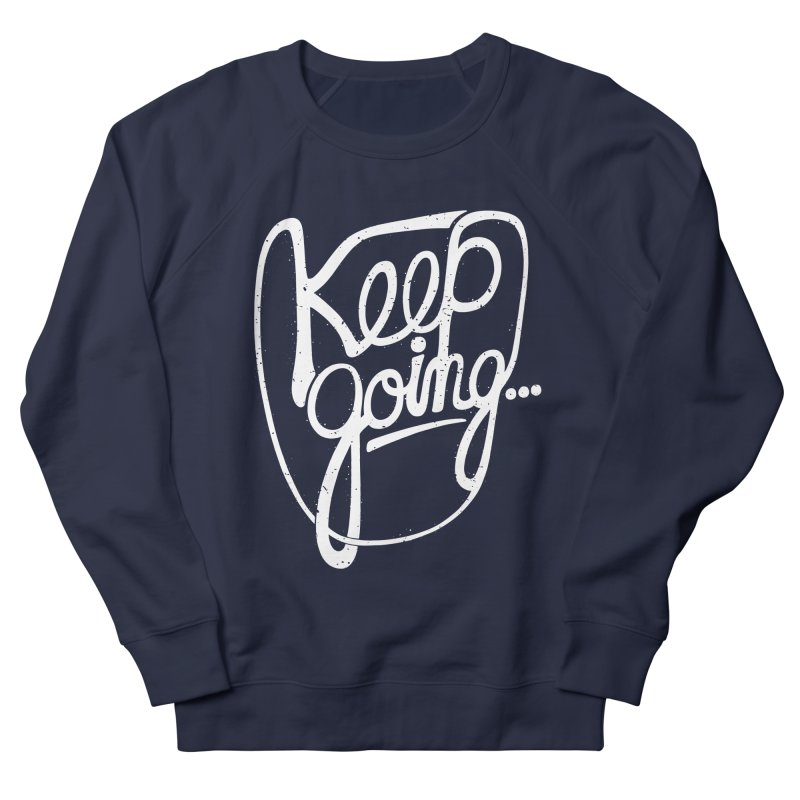 KEEP GO/NG Women's Sweatshirt by DYLAN'S SHOP