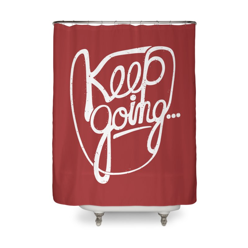 KEEP GO/NG Home Shower Curtain by DYLAN'S SHOP